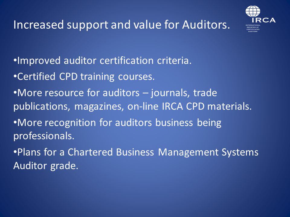 Increased support and value for Auditors. Improved auditor certification criteria.