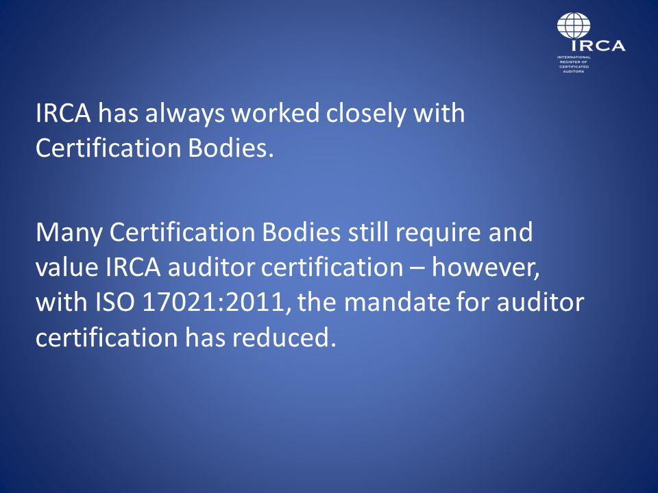 IRCA has always worked closely with Certification Bodies.