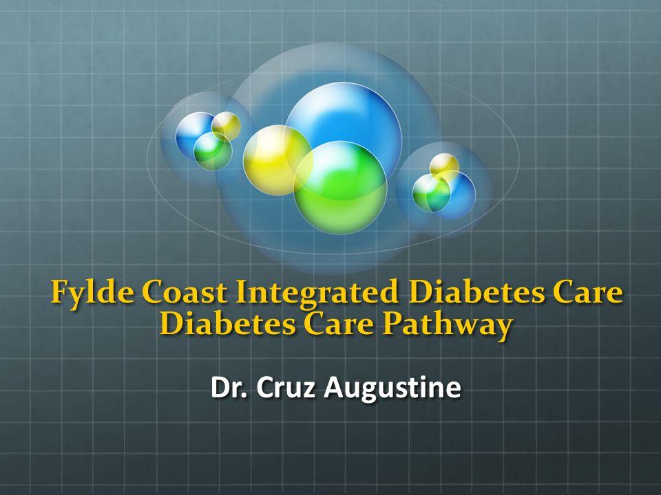 Fylde Coast Integrated Diabetes Care Diabetes Care Pathway Dr. Cruz Augustine