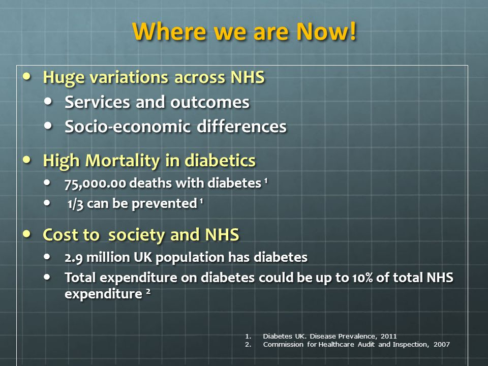 Where we are Now! Huge variations across NHS Huge variations across NHS Services and outcomes Services and outcomes Socio-economic differences Socio-e