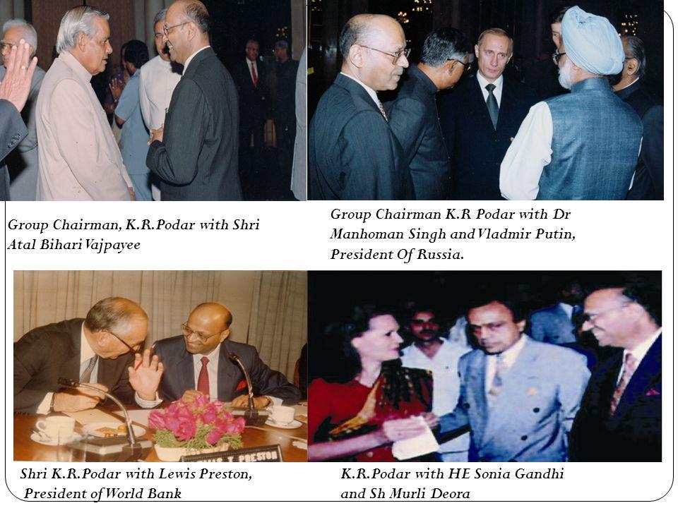 Group Chairman, K.R.Podar with Shri Atal Bihari Vajpayee Group Chairman K.R Podar with Dr Manhoman Singh and Vladmir Putin, President Of Russia.