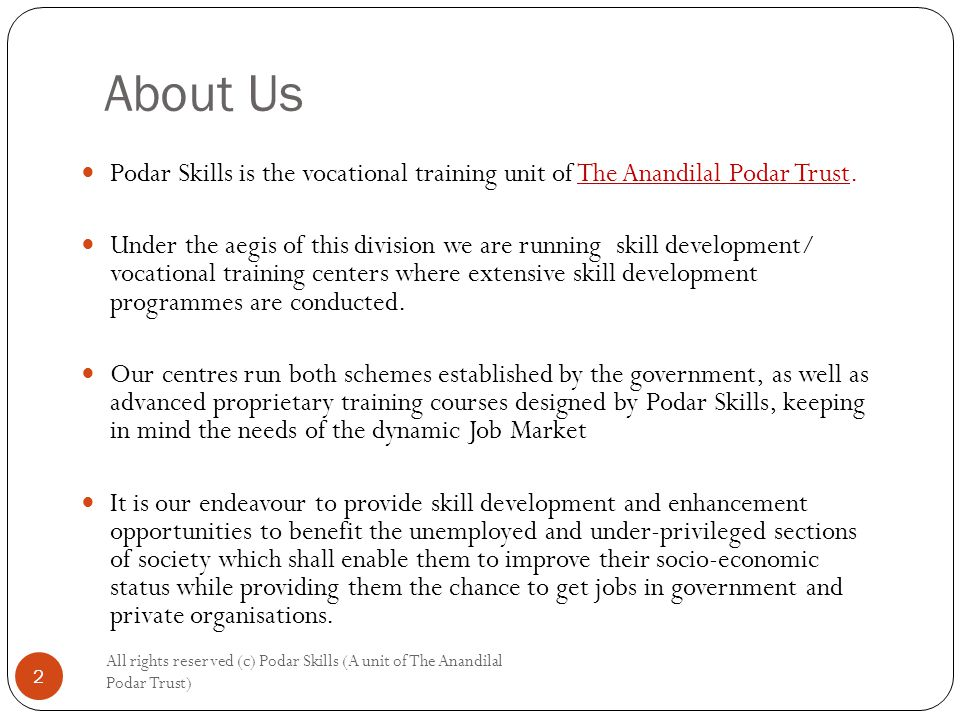 About Us Podar Skills is the vocational training unit of The Anandilal Podar Trust.