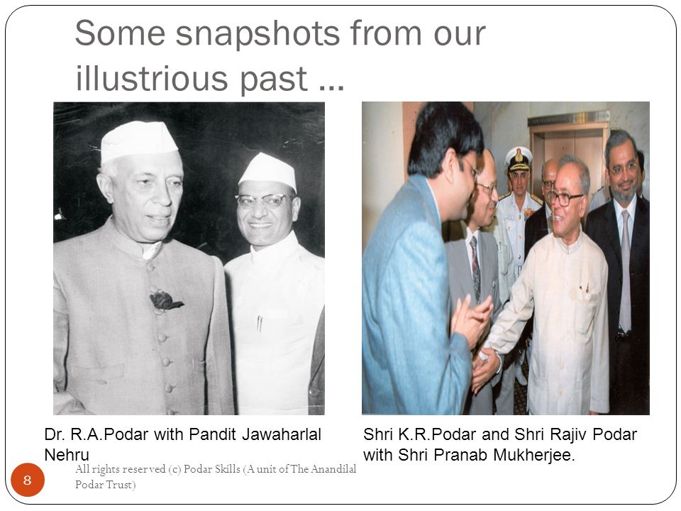 Some snapshots from our illustrious past … All rights reserved (c) Podar Skills (A unit of The Anandilal Podar Trust) 8 Dr.