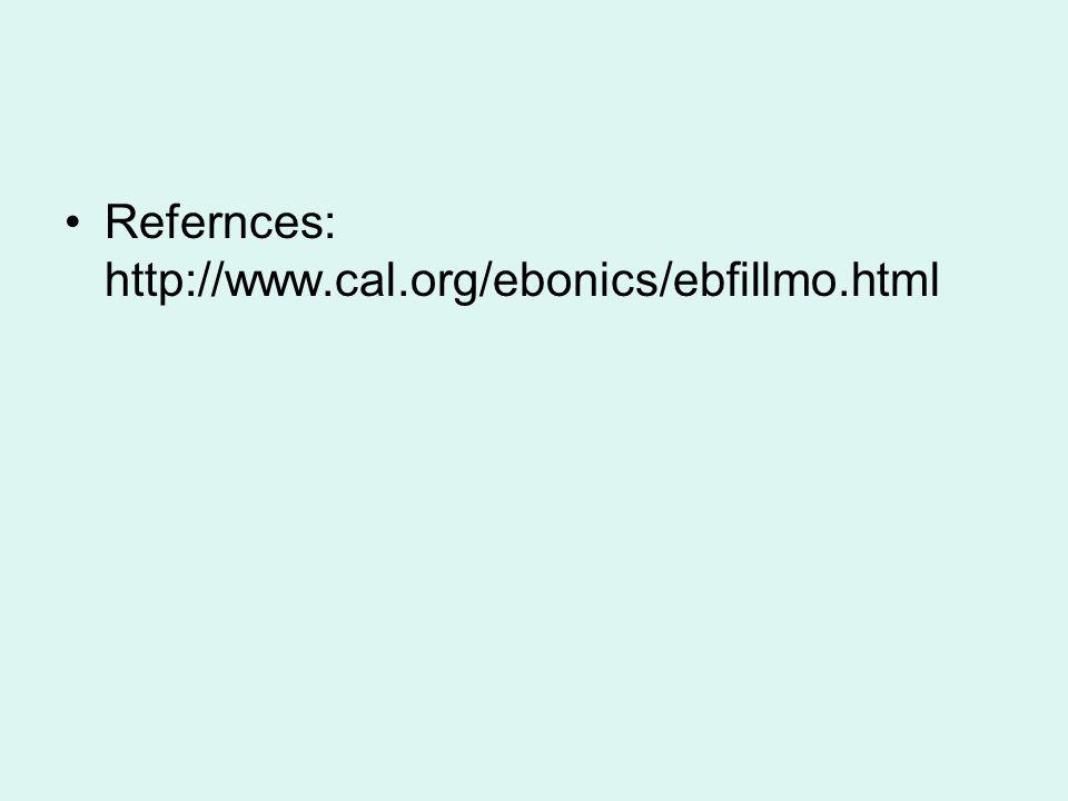 Refernces: http://www.cal.org/ebonics/ebfillmo.html