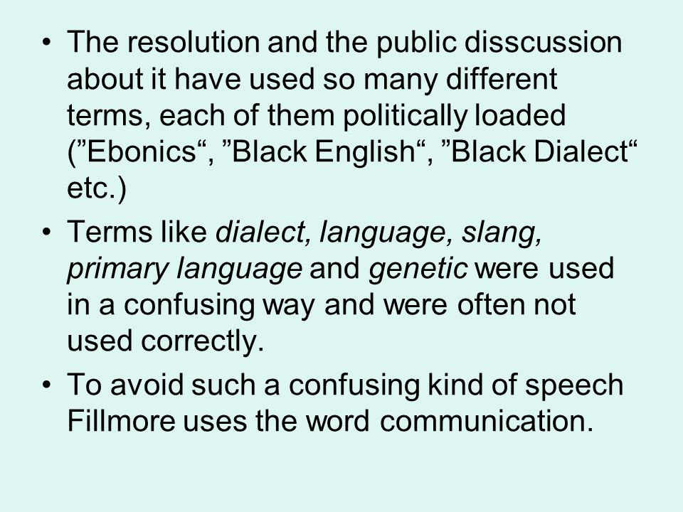 """The resolution and the public disscussion about it have used so many different terms, each of them politically loaded (""""Ebonics"""", """"Black English"""", """"Bl"""