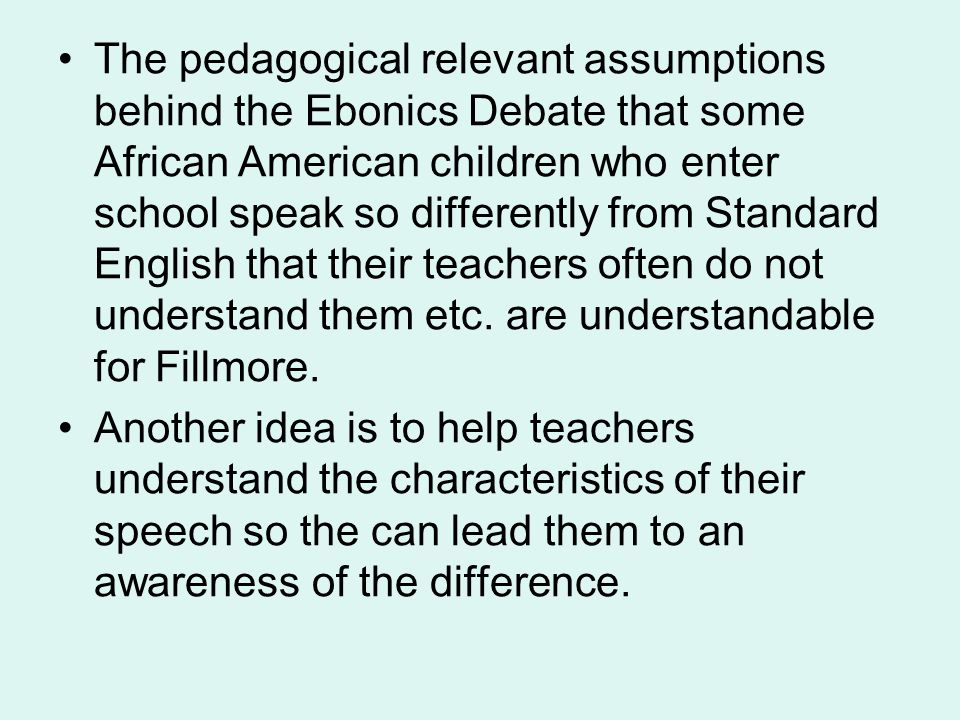 "2.) It is intended to help teachers show children how to translate their words from'home language' to the 'language of wider communication'. (San Francisco Chronicle 12/20) ""In the real world of colleges and commerce and communication, it's not OK to speak Ebonics as a primary language."