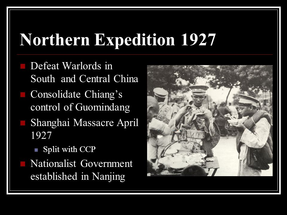 Northern Expedition 1927 Defeat Warlords in South and Central China Consolidate Chiang's control of Guomindang Shanghai Massacre April 1927 Split with