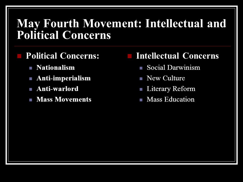May Fourth Movement: Intellectual and Political Concerns Political Concerns: Nationalism Anti-imperialism Anti-warlord Mass Movements Intellectual Con