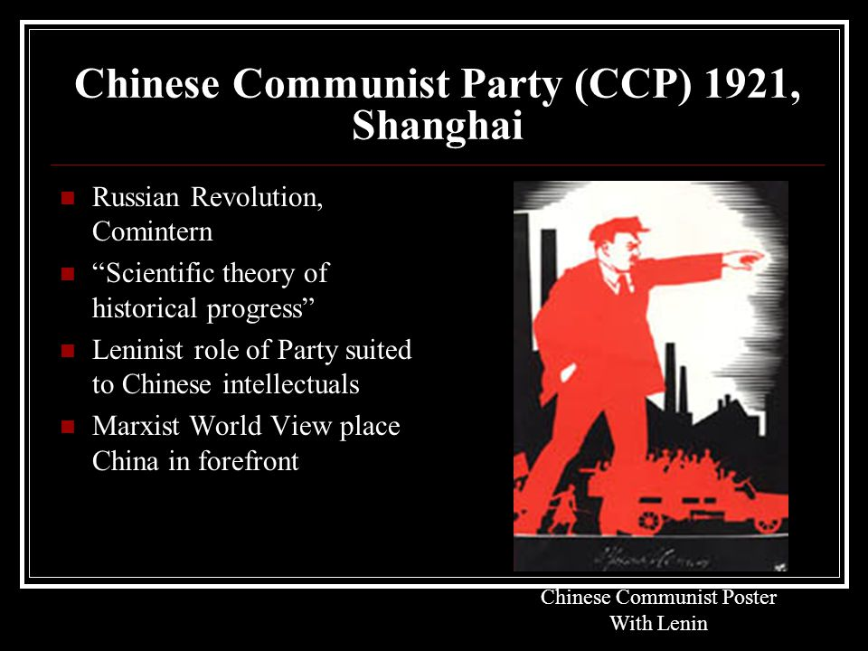 """Chinese Communist Party (CCP) 1921, Shanghai Russian Revolution, Comintern """"Scientific theory of historical progress"""" Leninist role of Party suited to"""