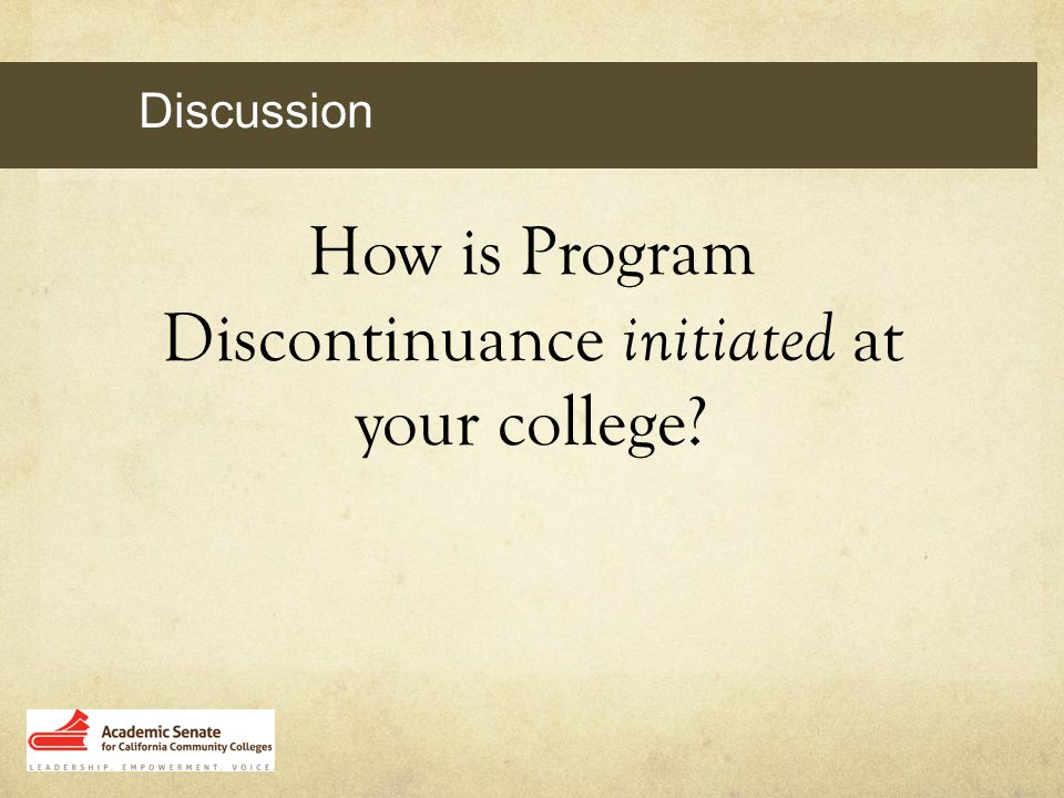 Activity How is Program Discontinuance initiated at your college? Discussion