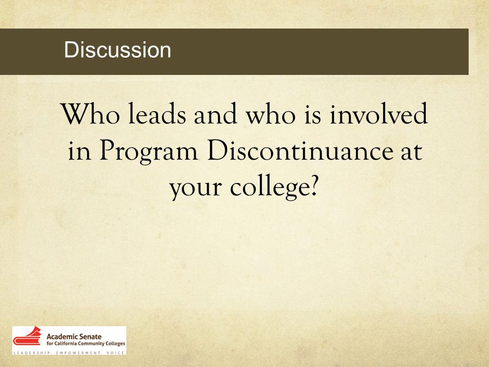 Discussion Who leads and who is involved in Program Discontinuance at your college?