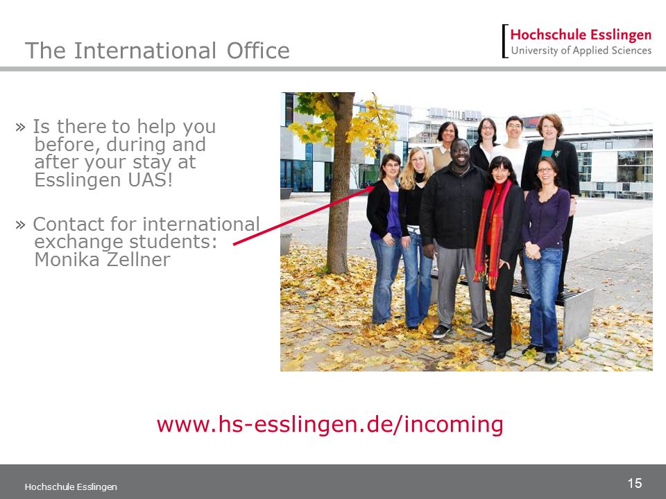 15 Hochschule Esslingen The International Office » Is there to help you before, during and after your stay at Esslingen UAS! » Contact for internation
