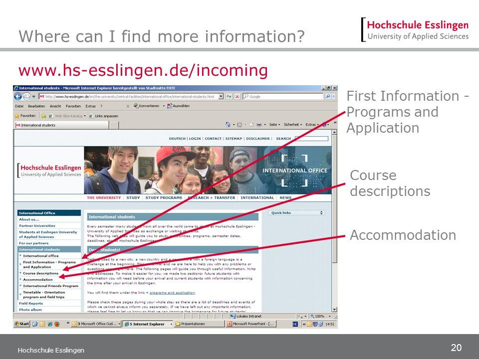 20 Hochschule Esslingen Where can I find more information? First Information - Programs and Application www.hs-esslingen.de/incoming Accommodation Cou