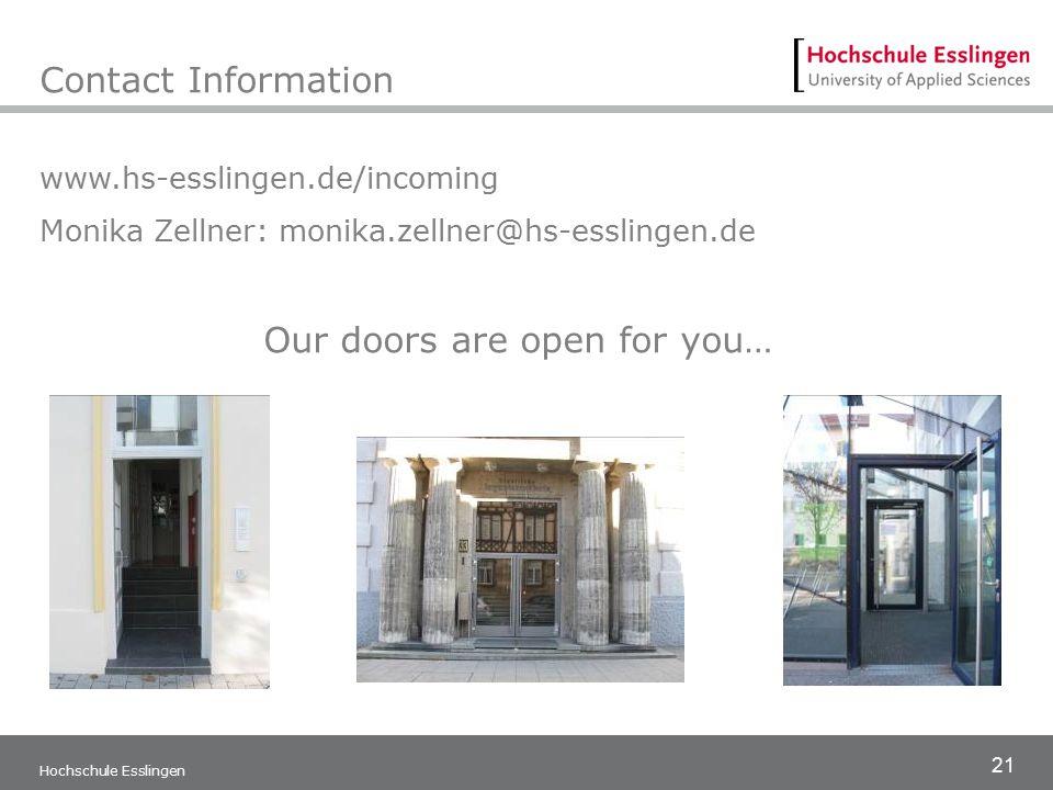 21 Hochschule Esslingen Contact Information www.hs-esslingen.de/incoming Monika Zellner: monika.zellner@hs-esslingen.de Our doors are open for you…