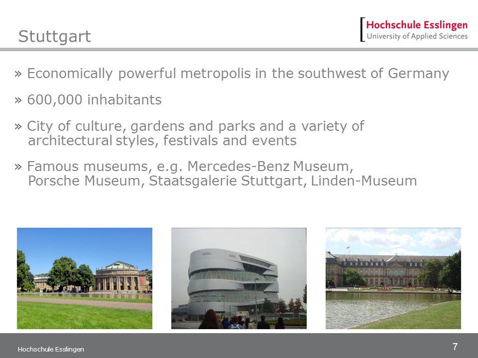 7 Hochschule Esslingen Stuttgart » Economically powerful metropolis in the southwest of Germany » 600,000 inhabitants » City of culture, gardens and p