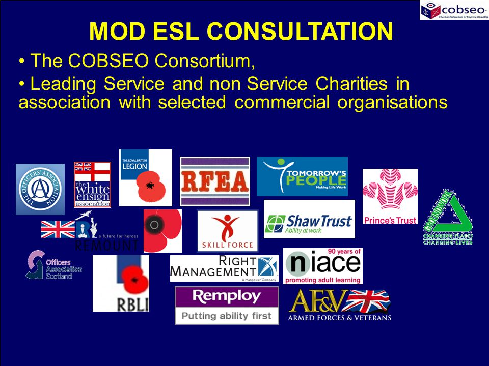 MOD ESL CONSULTATION The COBSEO Consortium, Leading Service and non Service Charities in association with selected commercial organisations