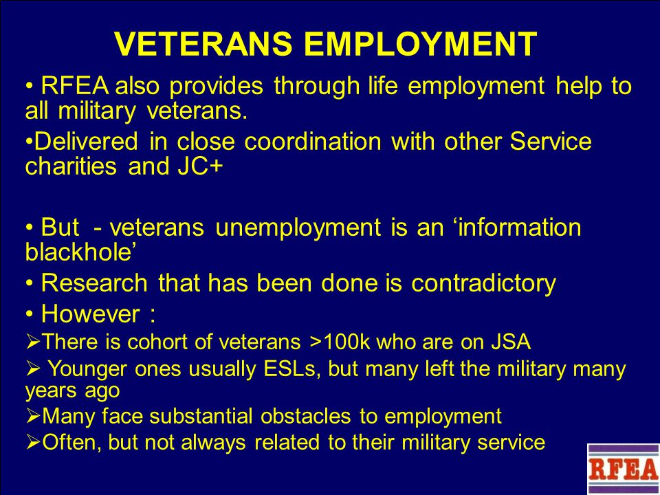 VETERANS EMPLOYMENT RFEA also provides through life employment help to all military veterans.