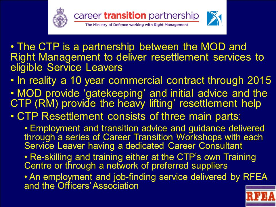 CTP 10 x Regional Resettlement Centres 1 x Resettlement Training Centre RFEA 24 UK Offices + Germany Central Employment Helpdesk Officers Association London Edinburgh