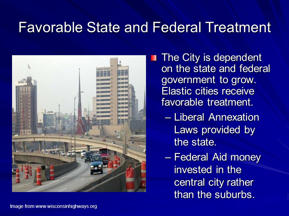 Favorable State and Federal Treatment The City is dependent on the state and federal government to grow.