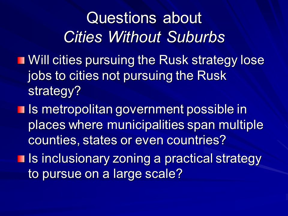 Questions about Cities Without Suburbs Will cities pursuing the Rusk strategy lose jobs to cities not pursuing the Rusk strategy? Is metropolitan gove