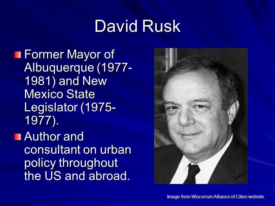 David Rusk Former Mayor of Albuquerque (1977- 1981) and New Mexico State Legislator (1975- 1977).