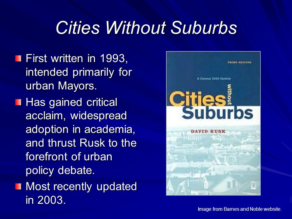 Cities Without Suburbs First written in 1993, intended primarily for urban Mayors. Has gained critical acclaim, widespread adoption in academia, and t