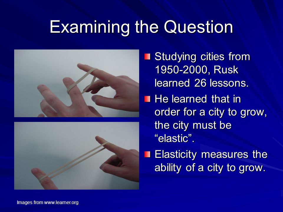 Examining the Question Studying cities from 1950-2000, Rusk learned 26 lessons.