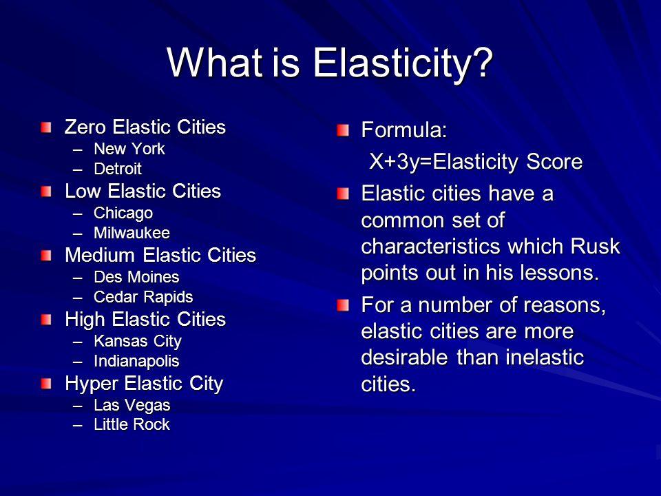 What is Elasticity? Zero Elastic Cities –New York –Detroit Low Elastic Cities –Chicago –Milwaukee Medium Elastic Cities –Des Moines –Cedar Rapids High