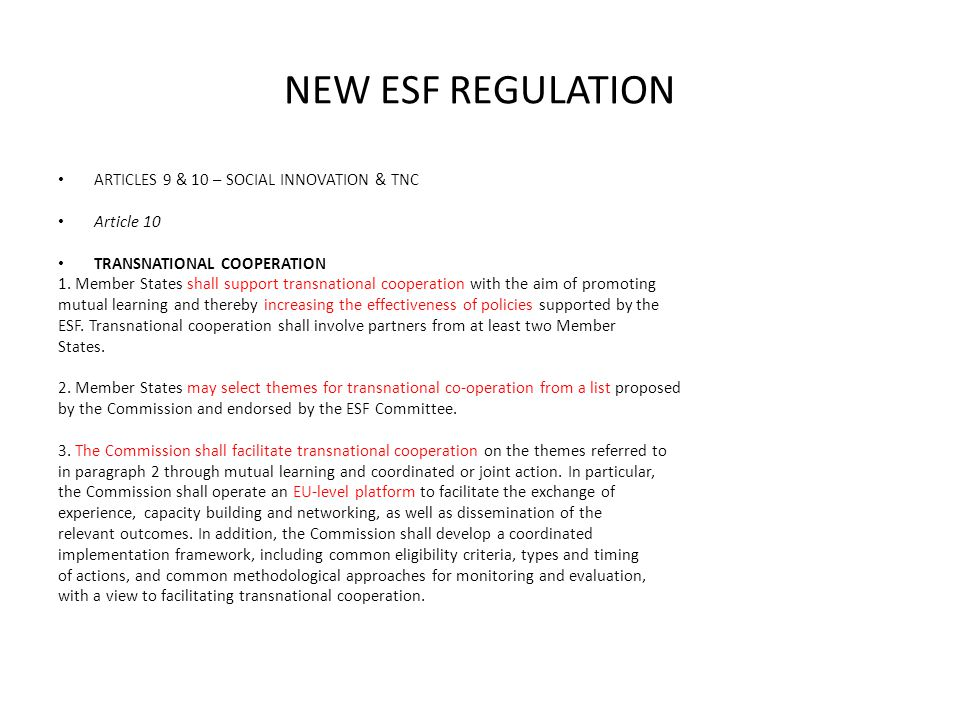 NEW ESF REGULATION ARTICLES 9 & 10 – SOCIAL INNOVATION & TNC Article 10 TRANSNATIONAL COOPERATION 1.