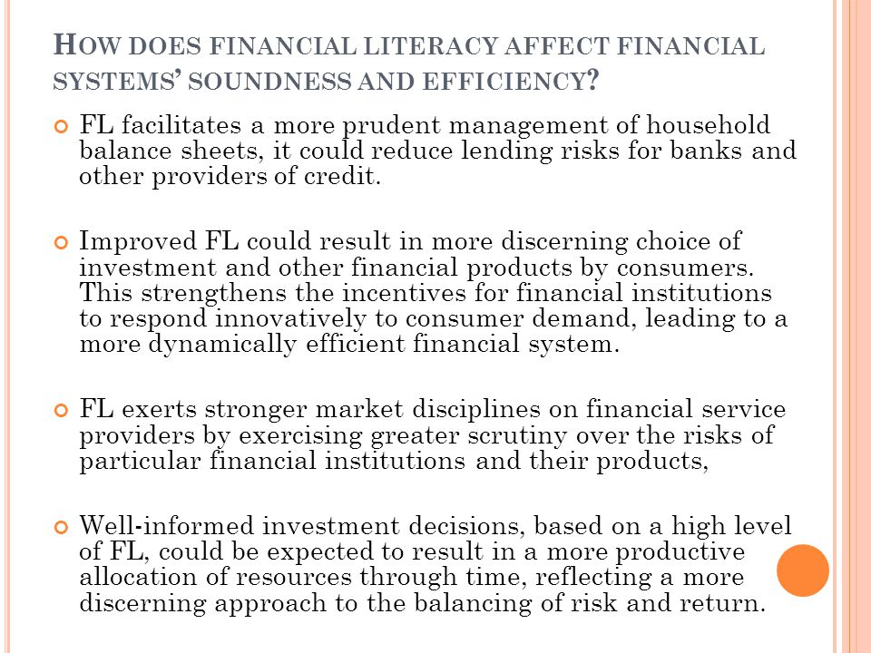 H OW DOES FINANCIAL LITERACY AFFECT FINANCIAL SYSTEMS ' SOUNDNESS AND EFFICIENCY ? FL facilitates a more prudent management of household balance sheet