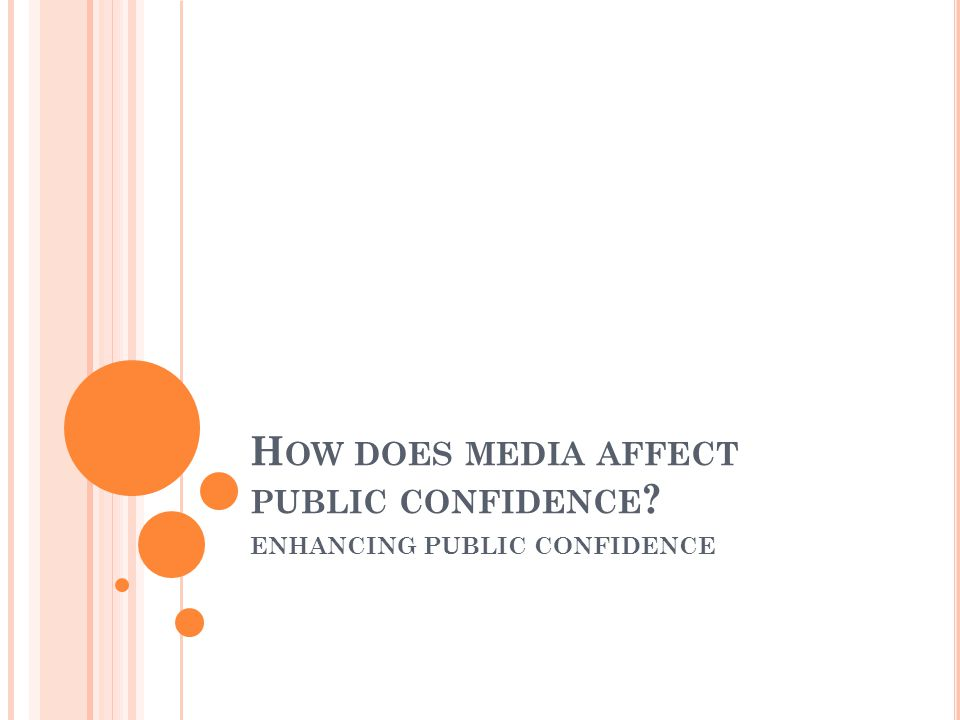H OW DOES MEDIA AFFECT PUBLIC CONFIDENCE ENHANCING PUBLIC CONFIDENCE