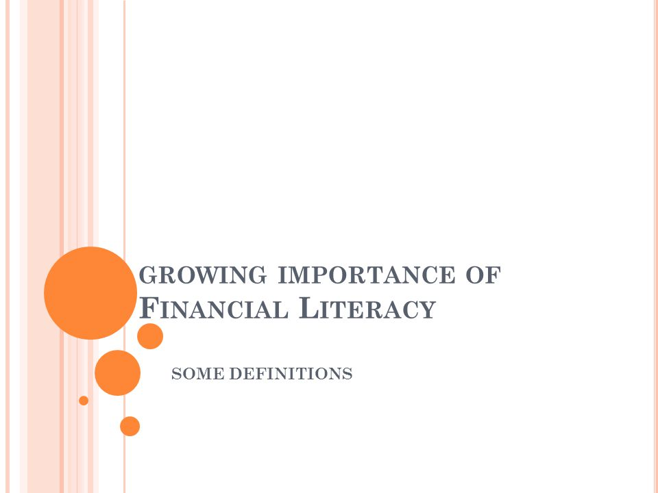 GROWING IMPORTANCE OF F INANCIAL L ITERACY SOME DEFINITIONS