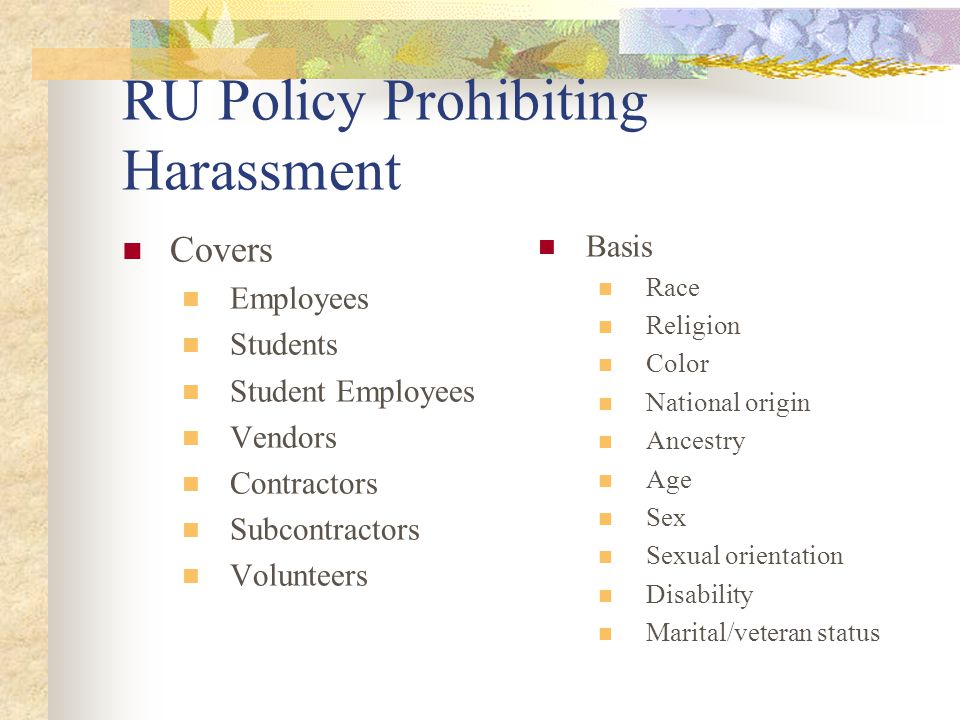 RU Policy Prohibiting Harassment Covers Employees Students Student Employees Vendors Contractors Subcontractors Volunteers Basis Race Religion Color National origin Ancestry Age Sex Sexual orientation Disability Marital/veteran status