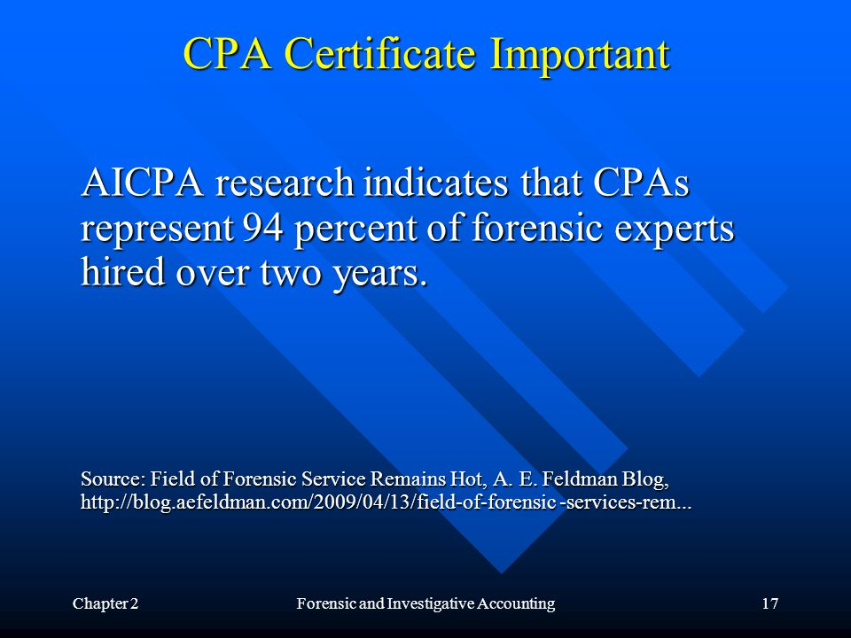 Chapter 2Forensic and Investigative Accounting17 CPA Certificate Important AICPA research indicates that CPAs represent 94 percent of forensic experts hired over two years.