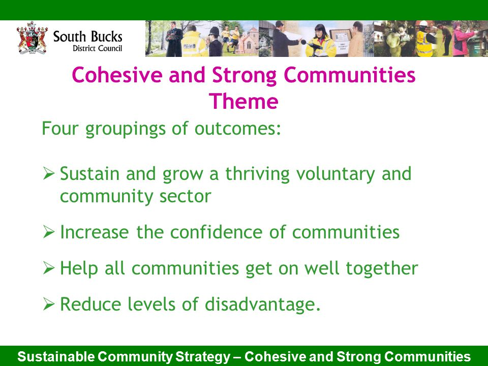 Sustainable Community Strategy – Cohesive and Strong Communities Cohesive and Strong Communities Theme Debate – Supporting communities to help themselves: Please discuss:  What can be done to deliver this outcome.