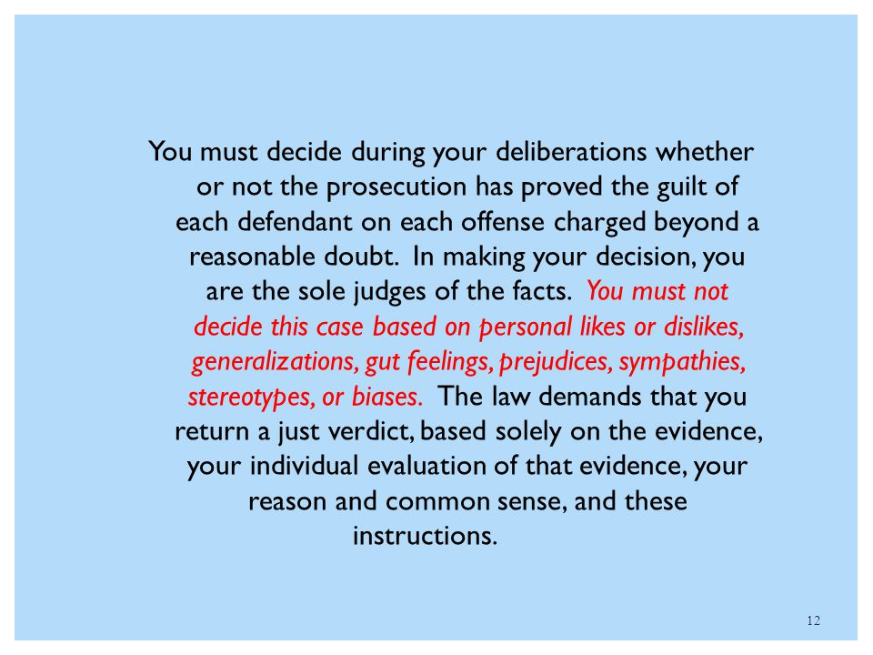 12 You must decide during your deliberations whether or not the prosecution has proved the guilt of each defendant on each offense charged beyond a re
