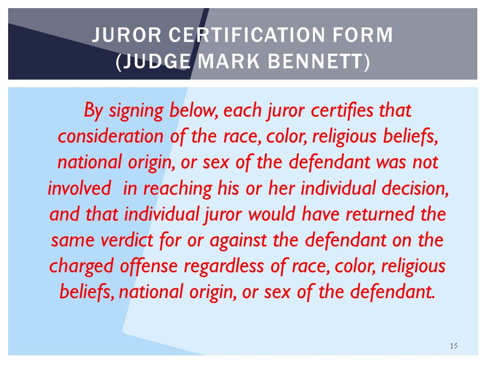 15 JUROR CERTIFICATION FORM (JUDGE MARK BENNETT) By signing below, each juror certifies that consideration of the race, color, religious beliefs, nati