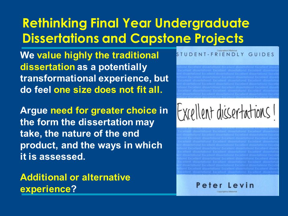 Rethinking Final Year Undergraduate Dissertations and Capstone Projects Initially 5 Subject Centres: Art, Design and Media; Business, Management, Accountancy and Finance; English; Hospitality, Leisure, Sport and Tourism; Sociology, Anthropology and Politics.