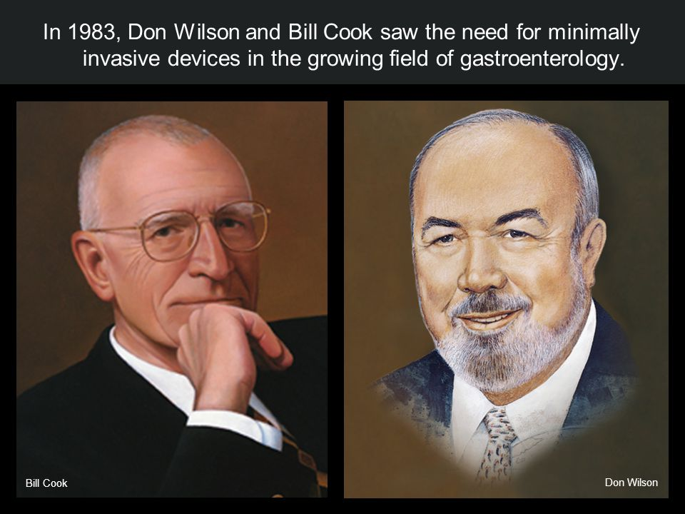 In 1983, Don Wilson and Bill Cook saw the need for minimally invasive devices in the growing field of gastroenterology.