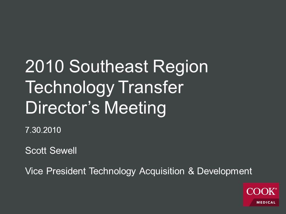 2010 Southeast Region Technology Transfer Director's Meeting 7.30.2010 Scott Sewell Vice President Technology Acquisition & Development