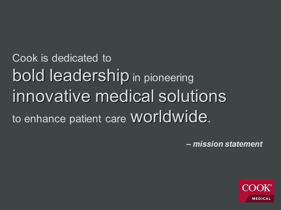 bold leadership innovative medical solutions worldwide Cook is dedicated to bold leadership in pioneering innovative medical solutions to enhance patient care worldwide.