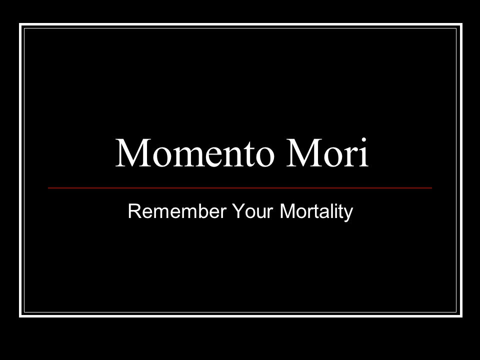 Momento Mori Remember Your Mortality