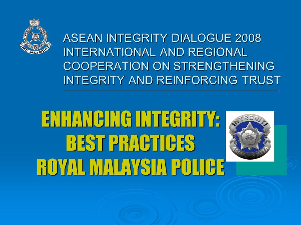 ASEAN INTEGRITY DIALOGUE 2008 INTERNATIONAL AND REGIONAL COOPERATION ON STRENGTHENING INTEGRITY AND REINFORCING TRUST ENHANCING INTEGRITY: BEST PRACTI