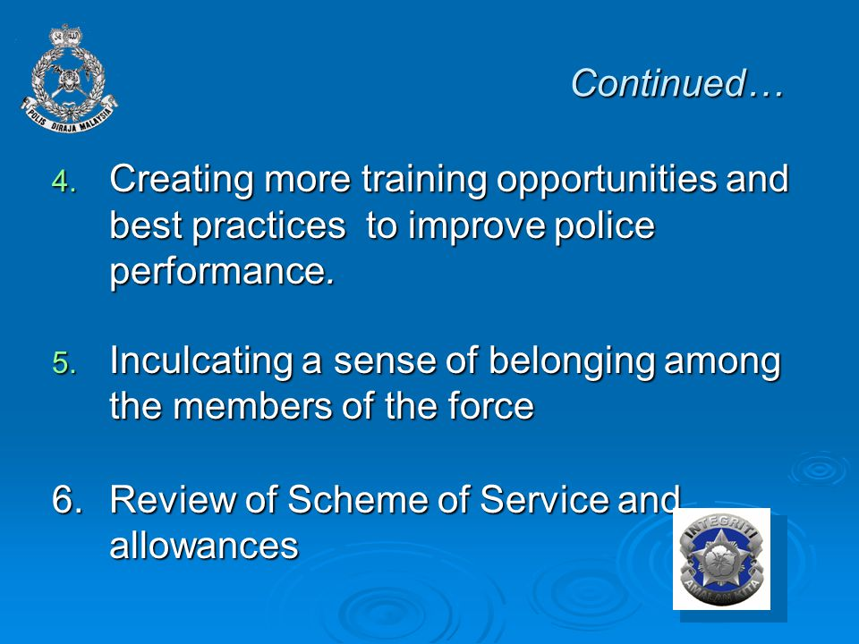 Continued… 4. Creating more training opportunities and best practices to improve police performance. 5. Inculcating a sense of belonging among the mem