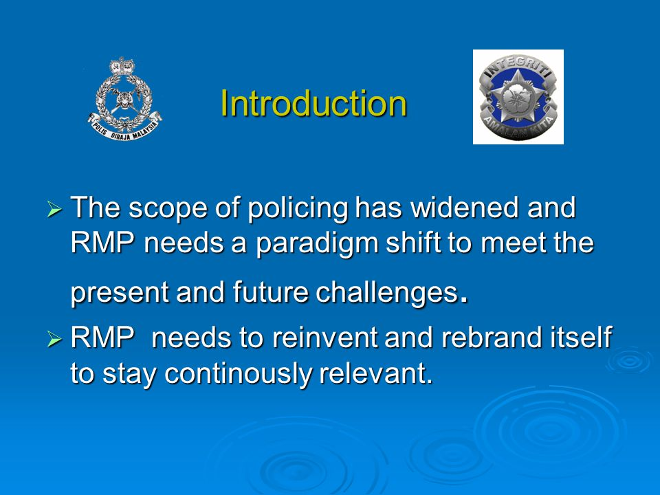 Introduction Introduction  The scope of policing has widened and RMP needs a paradigm shift to meet the present and future challenges.  RMP needs to