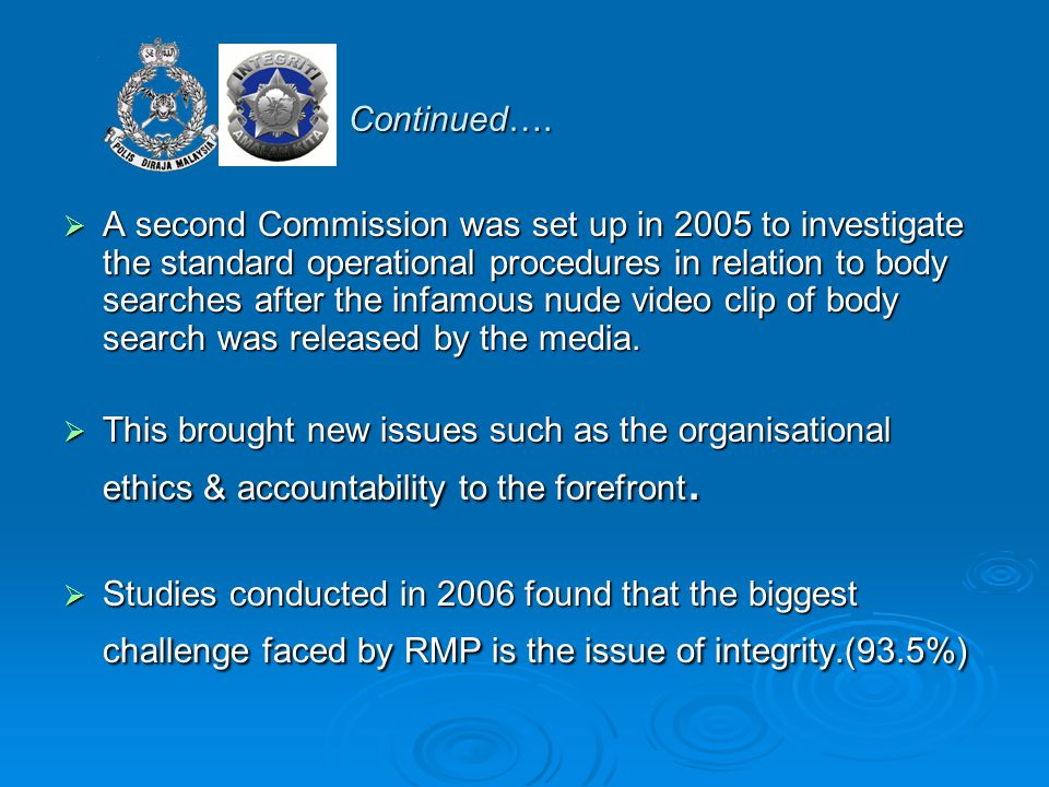 Continued….  A second Commission was set up in 2005 to investigate the standard operational procedures in relation to body searches after the infamou