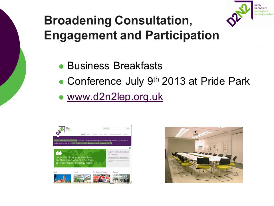 Broadening Consultation, Engagement and Participation Business Breakfasts Conference July 9 th 2013 at Pride Park www.d2n2lep.org.uk