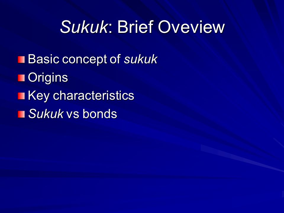 Sukuk: Brief Oveview Basic concept of sukuk Origins Key characteristics Sukuk vs bonds