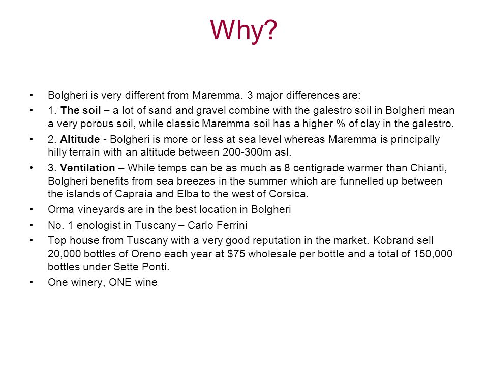 Why. Bolgheri is very different from Maremma. 3 major differences are: 1.