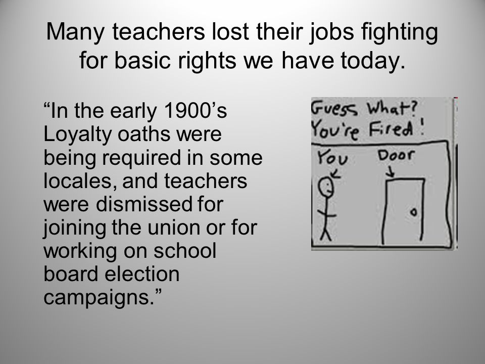 Many teachers lost their jobs fighting for basic rights we have today.